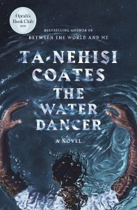 Image is of the book cover The Water Dancer by Ta-Nehisi Coates