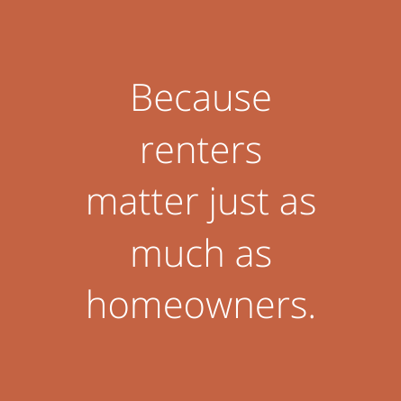 States because renters matter just as much as homeowners.
