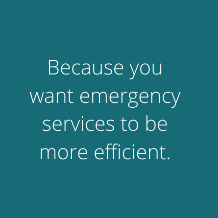 States because you want emergency services to be more efficient.